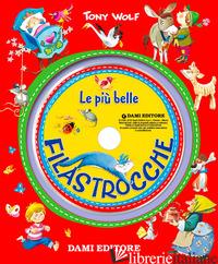 PIU' BELLE FILASTROCCHE. CON CD AUDIO (LE) - WOLF TONY; COPPINI C. (CUR.)