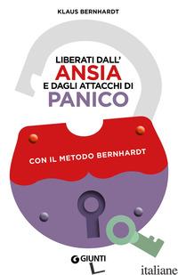 LIBERATI DALL'ANSIA E DAGLI ATTACCHI DI PANICO CON IL METODO BERNHARDT - BERNHARDT KLAUS
