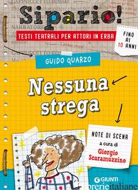 NESSUNA STREGA. TESTI TEATRALI PER ATTORI IN ERBA - QUARZO GUIDO; SCARAMUZZINO G. (CUR.)