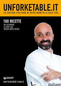 UNFORKETABLE.IT. LA CUCINA ITALIANA DI NIKO ROMITO A CASA TUA - ROMITO NIKO; MENDUNI E. (CUR.)