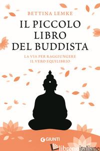 PICCOLO LIBRO DEL BUDDISTA. LA VIA PER RAGGIUNGERE IL VERO EQUILIBRIO (IL) - LEMKE BETTINA