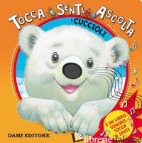 CUCCIOLI. TOCCA SENTI ASCOLTA (I) - CASALIS ANNA; WOLF TONY
