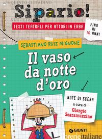 VASO DA NOTTE D'ORO. TESTI TEATRALI PER ATTORI IN ERBA (IL) - MIGNONE SEBASTIANO RUIZ; SCARAMUZZINO G. (CUR.)