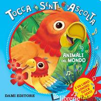 ANIMALI DEL MONDO. TOCCA SENTI ASCOLTA - GENTILE BARBARA