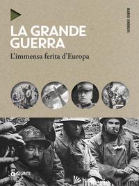 GRANDE GUERRA. L'IMMENSA FERITA D'EUROPA. NUOVA EDIZ. (LA) - ISNENGHI MARIO