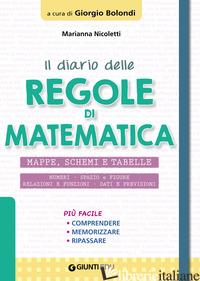 DIARIO DELLE REGOLE DI MATEMATICA. MAPPE, SCHEMI E TABELLE (IL) - NICOLETTI MARIANNA; BOLONDI G. (CUR.)
