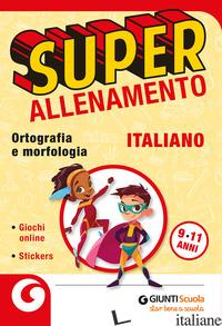 SUPERALLENAMENTO ITALIANO 9-11 ANNI. ORTOGRAFIA E MORFOLOGIA. PER LA SCUOLA ELEM - AAVV