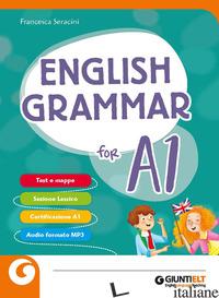 ENGLISH GRAMMAR FOR A1. PER LA SCUOLA MEDIA - SERACINI FRANCESCA L.