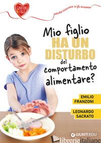 MIO FIGLIO HA UN DISTURBO DEL COMPORTAMENTO ALIMENTARE? - FRANZONI EMILIO; SACRATO LEONARDO
