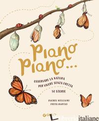 PIANO PIANO... OSSERVARE LA NATURA PER VIVERE SENZA FRETTA. 50 STORIE - WILLIAMS RACHEL