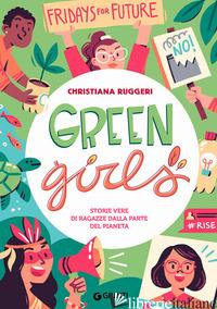 GREEN GIRLS. STORIE VERE DI RAGAZZE DALLA PARTE DEL PIANETA - RUGGERI CHRISTIANA