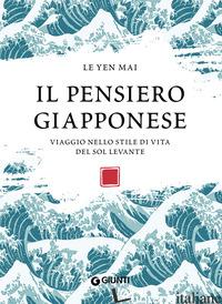PENSIERO GIAPPONESE. VIAGGIO NELLO STILE DI VITA DEL SOL LEVANTE (IL) - MAI LE YEN