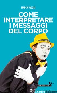 COME INTERPRETARE I MESSAGGI DEL CORPO - PACORI MARCO