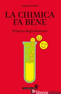 CHIMICA FA BENE. IL BUONO DEGLI ELEMENTI (LA) - FOCHI GIANNI