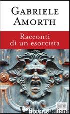 RACCONTI DI UN ESORCISTA - AMORTH GABRIELE