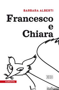 FRANCESCO E CHIARA - ALBERTI BARBARA
