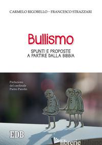 BULLISMO. SPUNTI E PROPOSTE A PARTIRE DALLA BIBBIA - RIGOBELLO CARMELO; STRAZZARI FRANCESCO