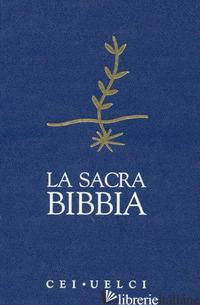 SACRA BIBBIA. UELCI. VERSIONE UFFICIALE DELLA CEI (LA) - CONFERENZA EPISCOPALE ITALIANA (CUR.)