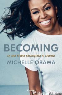 BECOMING. LA MIA STORIA RACCONTATA AI GIOVANI - OBAMA MICHELLE