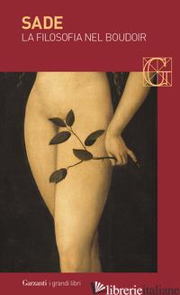 FILOSOFIA NEL BOUDOIR OVVERO I PRECETTORI IMMORALI. DIALOGHI PER L'EDUCAZIONE DE - SADE FRANCOIS DE; BINNI L. (CUR.)