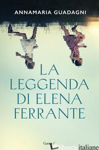LEGGENDA DI ELENA FERRANTE (LA) - GUADAGNI ANNAMARIA