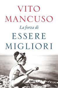 FORZA DI ESSERE MIGLIORI (LA) - MANCUSO VITO
