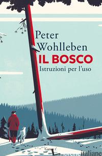 BOSCO. ISTRUZIONI PER L'USO (IL) - WOHLLEBEN PETER
