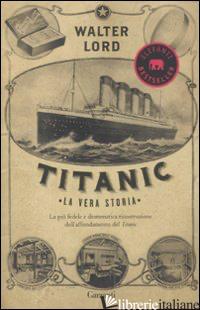 TITANIC. LA VERA STORIA - LORD WALTER