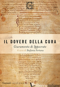 DOVERE DELLA CURA. GIURAMENTO DI IPPOCRATE (IL) - IPPOCRATE; FORTUNA S. (CUR.)