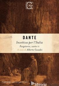 INVETTIVA PER L'ITALIA. PURGATORIO, CANTO VI - ALIGHIERI DANTE; CASADEI A. (CUR.)