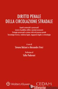 DIRITTO PENALE DELLA CIRCOLAZIONE STRADALE - BALZANI S. (CUR.); TRINCI A. (CUR.)