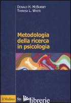 METODOLOGIA DELLA RICERCA IN PSICOLOGIA - MCBURNEY DONALD H.; WHITE THERESA L.; BARONI M. R. (CUR.)