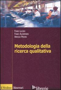 METODOLOGIA DELLA RICERCA QUALITATIVA - ALIVERNINI FABIO; LUCIDI FABIO; PEDON ARRIGO