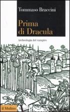PRIMA DI DRACULA. ARCHEOLOGIA DEL VAMPIRO - BRACCINI TOMMASO
