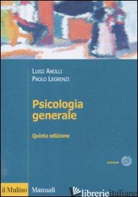 PSICOLOGIA GENERALE - ANOLLI LUIGI; LEGRENZI PAOLO