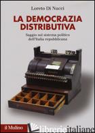 DEMOCRAZIA DISTRIBUTIVA. SAGGIO SUL SISTEMA POLITICO DELL'ITALIA REPUBBLICANA (L - DI NUCCI LORETO