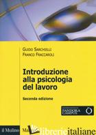 INTRODUZIONE ALLA PSICOLOGIA DEL LAVORO - SARCHIELLI GUIDO; FRACCAROLI FRANCO