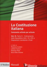 COSTITUZIONE ITALIANA. COMMENTO ARTICOLO PER ARTICOLO (LA). VOL. 2 - CLEMENTI F. (CUR.); CUOCOLO L. (CUR.); ROSA F. (CUR.); VIGEVANI G. E. (CUR.)