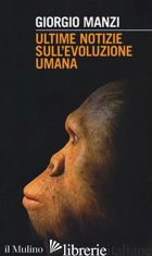 ULTIME NOTIZIE SULL'EVOLUZIONE UMANA - MANZI GIORGIO