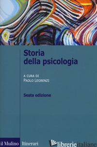 STORIA DELLA PSICOLOGIA - LEGRENZI P. (CUR.)