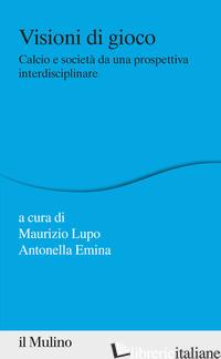 CALCIO E SOCIETA' DA UNA PROSPETTIVA INTERDISCIPLINARE - LUPO M. (CUR.); EMINA A. (CUR.)