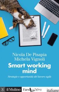 SMART WORKING MIND. STRATEGIE E OPPORTUNITA' DEL LAVORO AGILE - DE PISAPIA NICOLA; VIGNOLI MICHELA