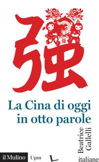 CINA DI OGGI IN OTTO PAROLE (LA) - GALLELLI BEATRICE