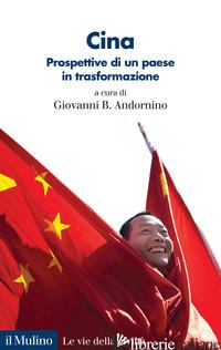 CINA. PROSPETTIVE DI UN PAESE IN TRASFORMAZIONE - ANDORNINO G. B. (CUR.)