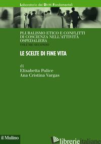 PLURALISMO ETICO E CONFLITTI DI COSCIENZA NELL'ATTIVITA' OSPEDALIERA. VOL. 2: LE - PULICE ELISABETTA; VARGAS ANA CRISTINA
