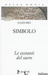 OPERA OMNIA. VOL. 4/1: SIMBOLO. LE COSTANTI DEL SACRO - RIES JULIEN