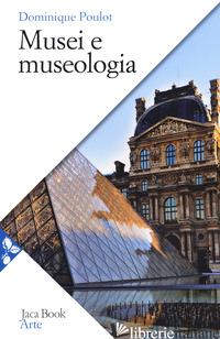 MUSEI E MUSEOLOGIA - POULOT DOMINIQUE