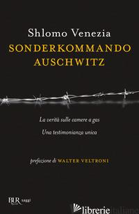 SONDERKOMMANDO AUSCHWITZ - VENEZIA SHLOMO; PEZZETTI M. (CUR.); GENTILONI SILVERI U. (CUR.)