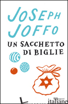 SACCHETTO DI BIGLIE (UN) - JOFFO JOSEPH