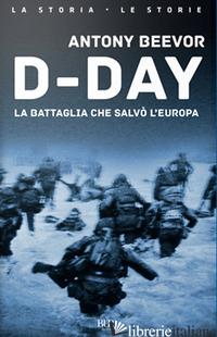 D-DAY. LA BATTAGLIA CHE SALVO' L'EUROPA - BEEVOR ANTONY; PAGLIANO M. (CUR.)